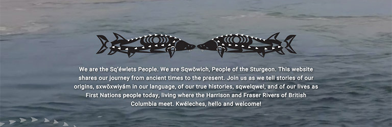 Web page with water in the background stating 'Sqewlets: A Stό:lō-Coast Salish Community in the Fraser Valley'